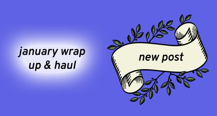 January Wrap Up &Haul!