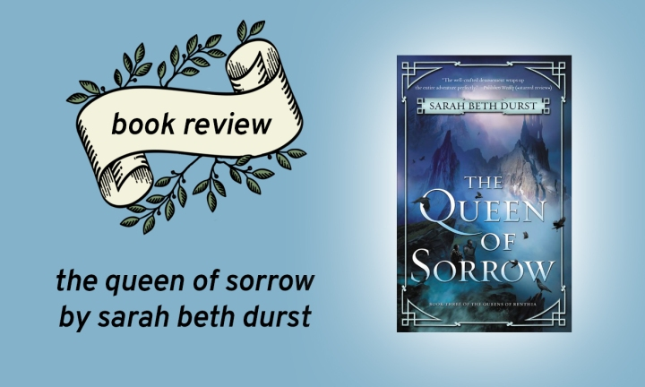 The Queen of Sorrow (The Queens of Renthia #3) by Sarah Beth Durst